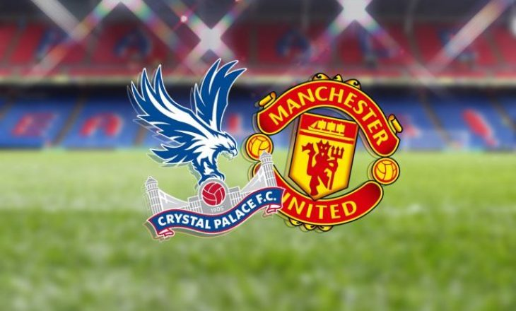 Formacionet Zyrtare: Crystal Palace vs Manchester United