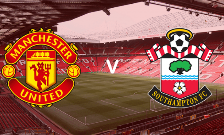 Formacionet Zyrtare: Manchester United vs Southampton
