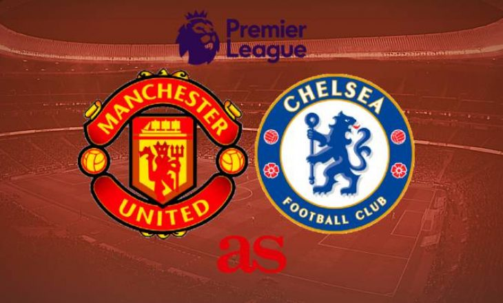 Manchester United vs Chelsea, formacionet zyrtare