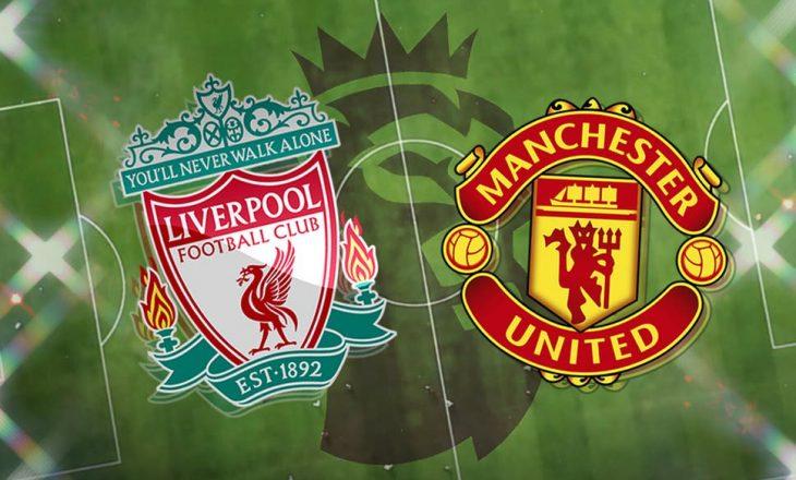 Derbi anglez Liverpool vs Manchester United – formacionet zyrtare
