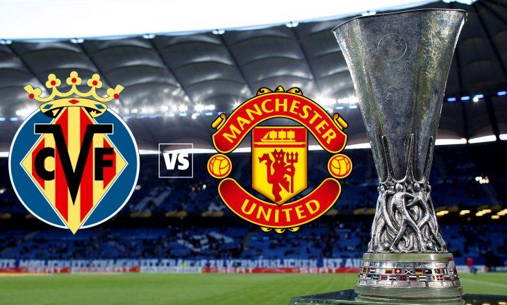 Formacionet zyrtare të ndeshjes finale në Europa League, Villarreal vs Manchester United